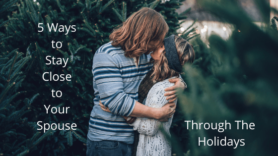 Stay close to your spouse